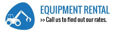 Equipment rental - Call us to find out our rates.