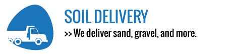 Soil delivery - We deliver sand, gravel, and more