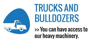 Trucks and bulldozers - You can have access to our heavy machinery.